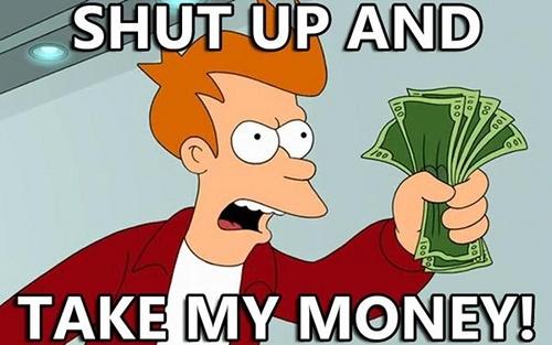 shut-up-and-take-my-money.jpeg