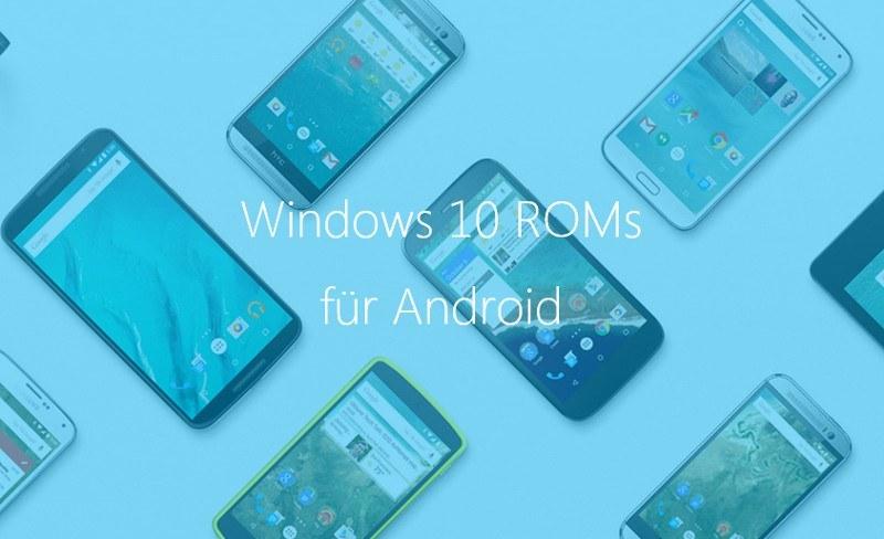 Microsoft entwickelt Windows 10 ROMs für Android Smartphones
